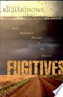 God's Relentless Pursuit of His Beloved Fugitives