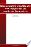 Non Melanoma Skin Cancer  New Insights for the Healthcare Professional  2011 Edition