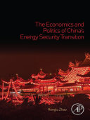 The Economics and Politics of China's Energy Security Transition