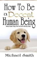 How to Be a Decent Human Being