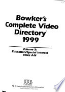 Bowker's complete video directory : the most extensive listing of currently available entertainment titles as well as education and special interest videos for home, school, and business. 1999,3. Education, special interest, titles A-N