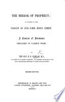 The Mirror of Prophecy  as Applied to the Passion of Our Lord     A Course of Sermons     Second Edition