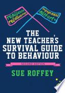 The New Teacher s Survival Guide to Behaviour