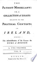 The Patriot Miscellany  Or  A Collection of Essays Relative to the Political Contests in Ireland Book PDF
