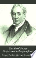 The Life Of George Stephenson Railway Engineer