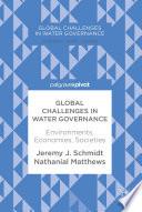 Global Challenges in Water Governance  : Environments, Economies, Societies