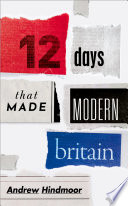 Twelve Days That Made Modern Britain Book