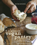 """The Homemade Vegan Pantry: The Art of Making Your Own Staples [A Cookbook]"" by Miyoko Schinner, Isa Chandra Moskowitz"