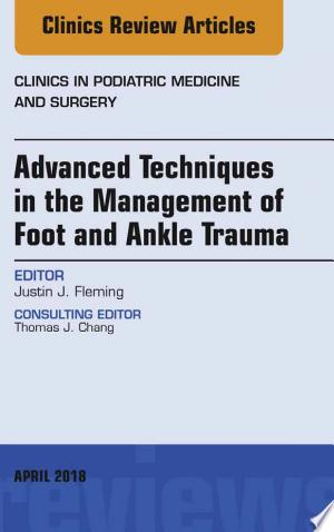 Advanced Techniques in the Management of Foot and Ankle Trauma, An Issue of Clinics in Podiatric Medicine and Surgery, E-Book