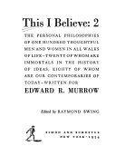 This I Believe  The personal philosophies of one hundred thoughtful men and women in all walks of life  twenty of whom are immortals in the history of ideas  eighty of whom are our contemporaries of today  edited by R  Swing