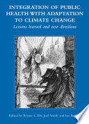 Integration of Public Health with Adaptation to Climate Change  Lessons Learned and New Directions Book