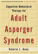 Cognitive-Behavioral Therapy for Adult Asperger Syndrome, First Edition