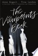 """The Viewpoints Book: A Practical Guide to Viewpoints and Composition"" by Anne Bogart, Tina Landau"