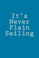 It's Never Plain Sailing