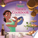 The Princess and the Frog: Tiana's Cookbook