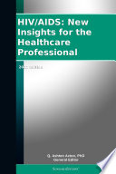 HIV AIDS  New Insights for the Healthcare Professional  2012 Edition