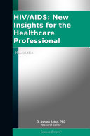 HIV/AIDS: New Insights for the Healthcare Professional: 2012 Edition