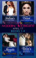 Modern Romance April 2017 Books 1 4  The Italian s One Night Baby   The Desert King s Captive Bride   Once a Moretti Wife   The Boss s Nine Month Negotiation