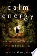 """Calm Energy: How People Regulate Mood with Food and Exercise"" by Robert E. Thayer"