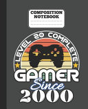 Composition Notebook   Level 20 Complete Gamer Since 2000