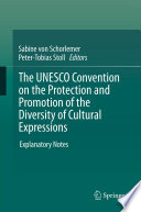 The UNESCO Convention on the Protection and Promotion of the Diversity of Cultural Expressions