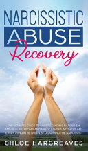 Narcissistic Abuse Recovery The Ultimate Guide to Understanding Narcissism and Healing From Narcissistic Lovers  Mothers and Everything in Between by Disarming the Narcissist