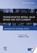 Transcatheter mitral valve repair and replacement  An Issue of Interventional Cardiology Clinics  Ebook Book