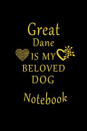 Great Dane Is My Beloved Dog Notebook