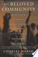 The Beloved Community  : How Faith Shapes Social Justice from the Civil Rights Movement to Today