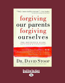 Forgiving Our Parents, Forgiving Ourselves: Healing Adult Children of Dysfunctional Families (Large Print 16pt)