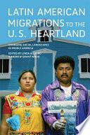Latin American Migrations to the U S  Heartland
