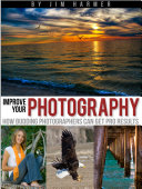 Improve Your Photography  How Budding Photographers Can Get Pro Results