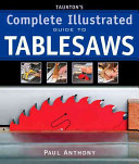 Taunton s Complete Illustrated Guide to Tablesaws