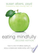 """Eating Mindfully: How to End Mindless Eating and Enjoy a Balanced Relationship with Food"" by Susan Albers, Lilian Cheung"
