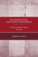 Reconstructing the Fourth Amendment: A History of Search and ...