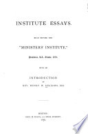 Institute Essays  Read Before the  Ministers  Institute   Providence  R I   October  1879
