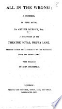 All in the Wrong     As performed at the Theatre Royal  Drury Lane  Printed     from the prompt book  With remarks by Mrs  Inchbald Book