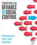 """Perspectives on Deviance and Social Control"" by Michelle Inderbitzin, Kristin A. Bates, Randy R. Gainey"