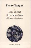 Sous un ciel de chardon bleu : Brignogan pays pagan