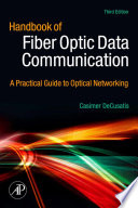 """""""Handbook of Fiber Optic Data Communication: A Practical Guide to Optical Networking"""" by Casimer DeCusatis"""