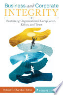 Business and Corporate Integrity  Sustaining Organizational Compliance  Ethics  and Trust  2 volumes