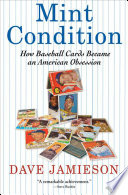 """""""Mint Condition: How Baseball Cards Became an American Obsession"""" by Dave Jamieson"""