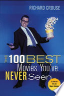 """""""The 100 Best Movies You've Never Seen"""" by Richard Crouse"""