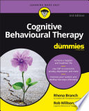 """""""Cognitive Behavioural Therapy For Dummies"""" by Rob Willson, Rhena Branch"""
