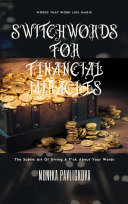 Switchwords For Financial Miracles: The Subtle Art Of Creating Your Own Reality