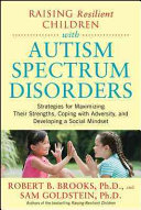 Pdf Raising Resilient Children with Autism Spectrum Disorders: Strategies for Maximizing Their Strengths, Coping with Adversity, and Developing a Social Mindset