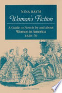 Woman's Fiction, A Guide to Novels by and about Women in America, 1820-70 by Nina Baym,Professor of English and Jubilee Professor of Liberal Arts and Sciences Nina Baym PDF