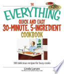 The Everything Quick and Easy 30 Minute  5 Ingredient Cookbook