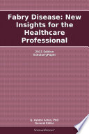 Fabry Disease  New Insights for the Healthcare Professional  2011 Edition