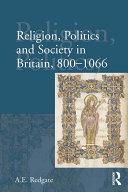 Religion, Politics and Society in Britain, 800-1066